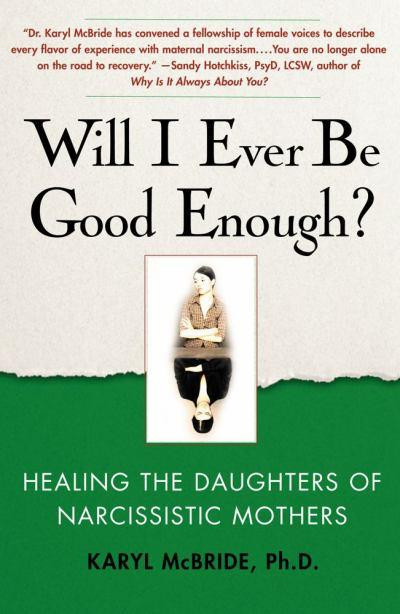 Will I Ever Be Good Enough?  By Karyl McBride, Ph.D.